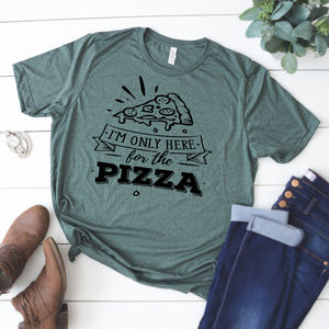2596e984816eac I m Only Here For The Pizza Graphic TShirt